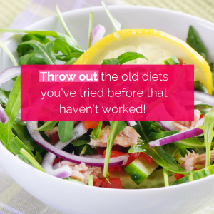 Throw out old diets that don't work!